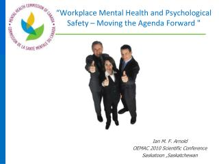 """""""Workplace Mental Health and Psychological Safety – Moving the Agenda Forward """""""