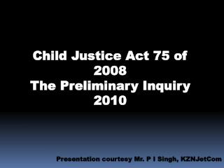 Child Justice Act 75 of 2008  The Preliminary Inquiry 2010