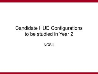 Candidate HUD Configurations to be studied in Year 2