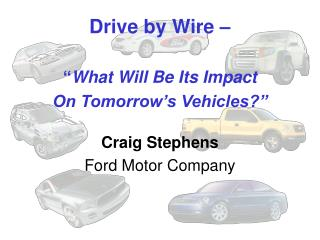 """Drive by Wire – """" What Will Be Its Impact  On Tomorrow's Vehicles?"""""""