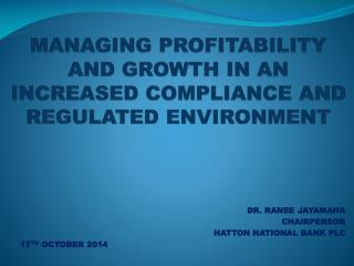 Managing Profitability and growth in an increased compliance and regulated environment