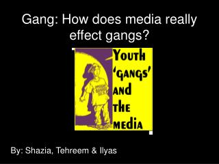 Gang: How does media really effect gangs
