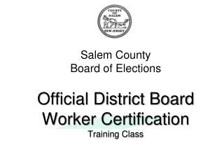 Salem County Board of Elections Official District Board Worker Certification Training Class