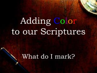 Adding C o l o r to our Scriptures