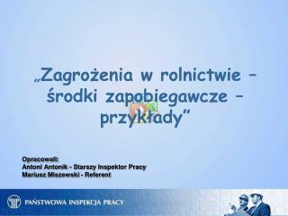 Opracowali: Antoni Antonik - Starszy Inspektor Pracy Mariusz Miszewski - Referent