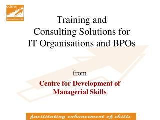 Training and  Consulting Solutions for  IT Organisations and BPOs