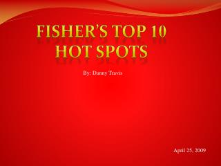 Fisher�s Top  10 Hot Spots