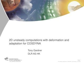 2D unsteady computations with deformation and adaptation for COSDYNA Tony Gardner 	DLR AS-HK