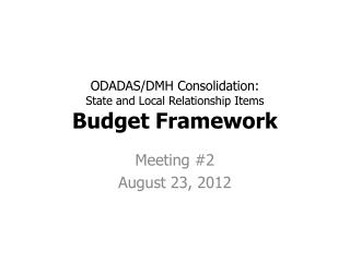 ODADAS/DMH Consolidation: State and Local Relationship Items Budget Framework