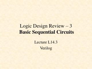Logic Design Review � 3 Basic Sequential Circuits