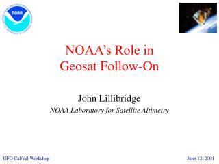 NOAA s Role in Geosat Follow-On