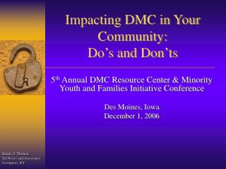 Impacting DMC in Your Community: Do�s and Don�ts