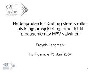 Redegj relse for Kreftregisterets rolle i utviklingsprosjektet og forholdet til produsenten av HPV-vaksinen  Fr ydis Lan