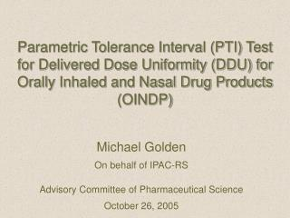 Michael Golden On behalf of IPAC-RS Advisory Committee of Pharmaceutical Science October 26, 2005
