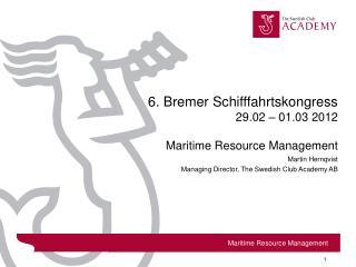 6. Bremer Schifffahrtskongress 29.02 – 01.03 2012 Maritime Resource Management
