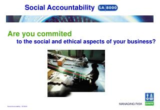 Are you commited to the social and ethical aspects of your business?