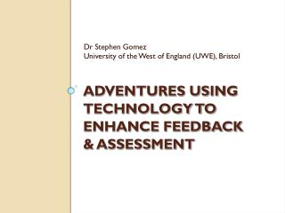 ADVENTURES USING TECHNOLOGY TO ENHANCE FEEDBACK  & ASSESSMENT