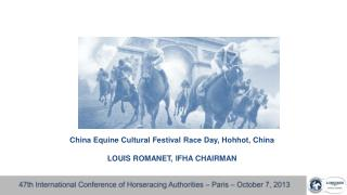 China Equine Cultural Festival Race Day, Hohhot, China  LOUIS ROMANET, IFHA CHAIRMAN
