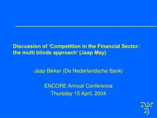 Discussion of 'Competition in the Financial Sector: the multi blinds approach' (Jaap May)