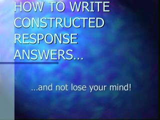HOW TO WRITE CONSTRUCTED RESPONSE ANSWERS�