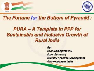 By: Dr.D.S.Gangwar  IAS Joint Secretary  Ministry of Rural Development Government of India