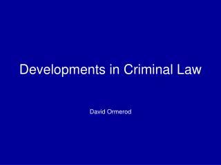 Developments in Criminal Law