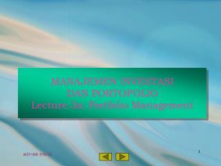 MANAJEMEN INVESTASI  DAN PORTOFOLIO Lecture 3a: Portfolio Management