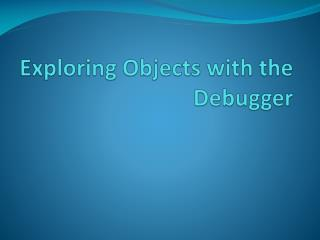 Exploring Objects with the Debugger