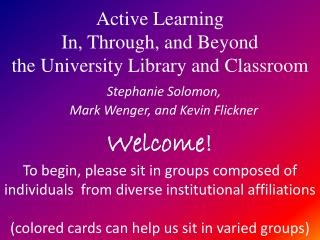 Active Learning In, Through, and Beyond the University Library and Classroom