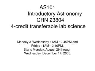 AS101            Introductory Astronomy     CRN 23804  4-credit transferable lab science