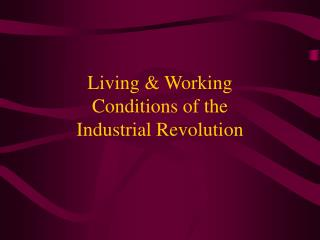 Living & Working Conditions of the Industrial Revolution