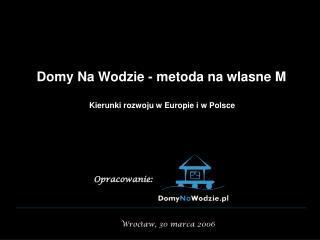 Domy Na Wodzie - metoda na w l asne M K ierunki rozwoju w Europie i w Polsce