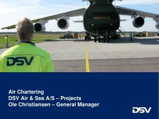 Air Chartering  DSV Air & Sea A/S – Projects   Ole Christiansen – General Manager