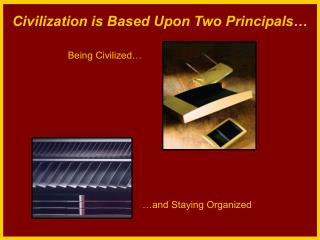 Civilization is Based Upon Two Principals…