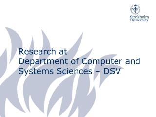 Research at Department of Computer and Systems Sciences � DSV