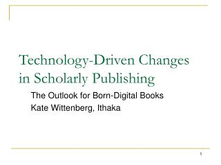 Technology-Driven Changes in Scholarly Publishing