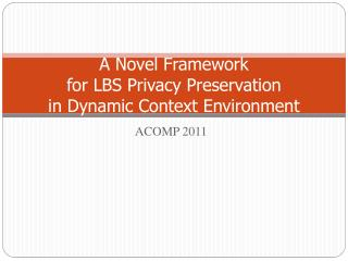 A Novel Framework for LBS Privacy Preservation in Dynamic Context Environment