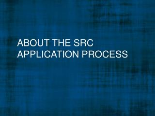 About the SRC Application Process