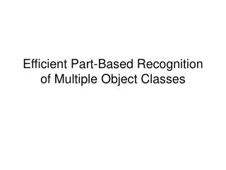 Efficient Part-Based Recognition of Multiple Object Classes