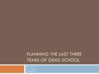 PLANNING THE LAST THREE YEARS OF GRAD SCHOOL
