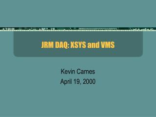 JRM DAQ: XSYS and VMS