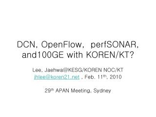 DCN, OpenFlow,  perfSONAR, and100GE with KOREN/KT?