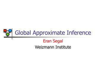 Global Approximate Inference