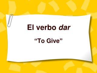 El verbo  dar