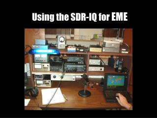 Using the SDR-IQ for  EME