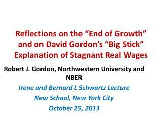 Robert J. Gordon, Northwestern University and NBER Irene and Bernard L Schwartz Lecture