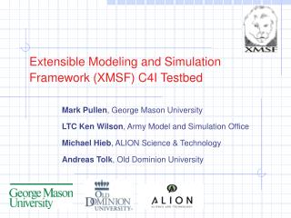 Extensible Modeling and Simulation Framework (XMSF) C4I Testbed