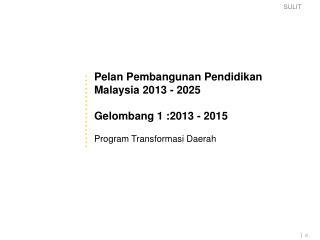 Pelan  Pembangunan  Pendidikan  Malaysia 2013 - 2025 Gelombang  1 :2013 - 2015
