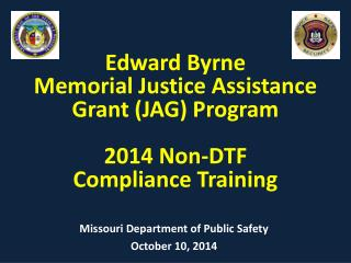 Edward Byrne  Memorial Justice Assistance Grant (JAG)  Program 2014 Non-DTF  Compliance Training