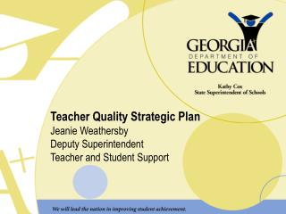 Teacher Quality Strategic Plan Jeanie Weathersby Deputy Superintendent Teacher and Student Support